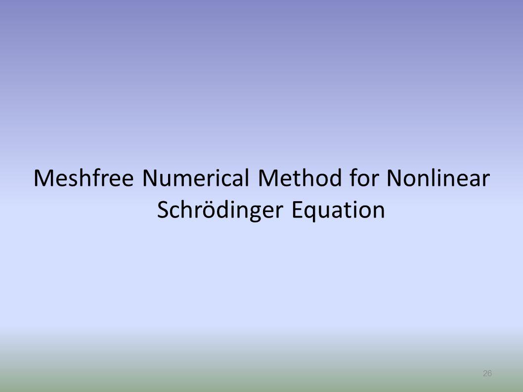 Meshfree Numerical Method for Nonlinear Schrödinger Equation 26