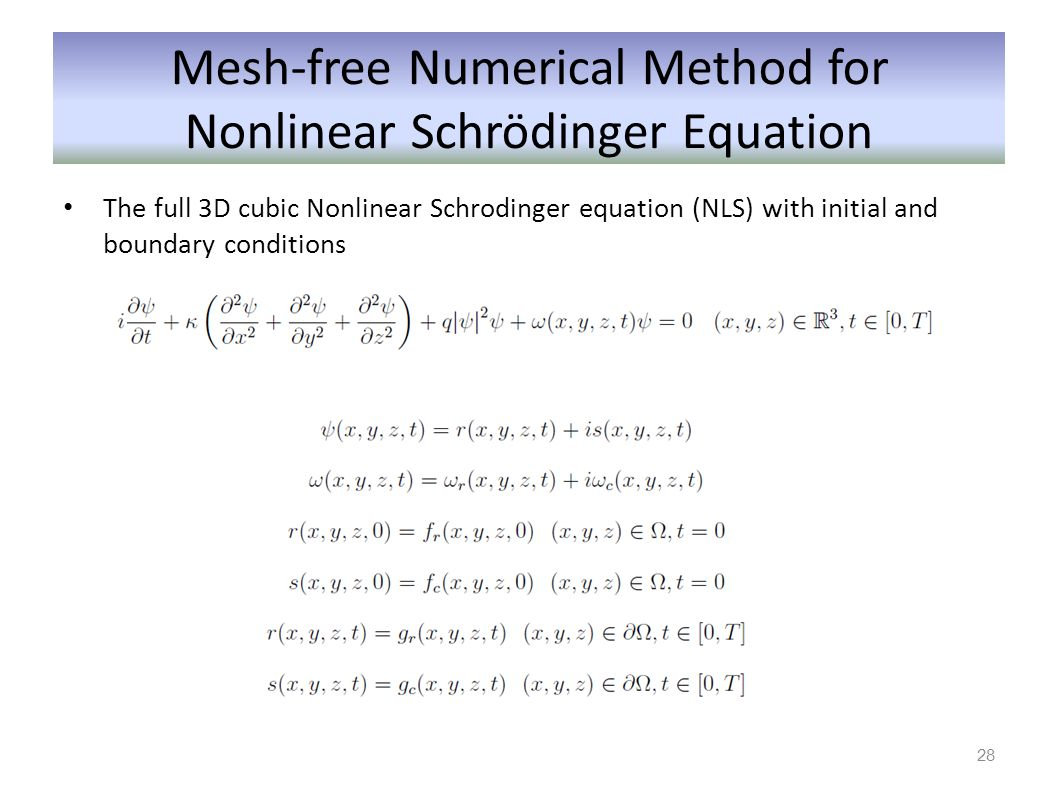Mesh-free Numerical Method for Nonlinear Schrödinger Equation The full 3D cubic Nonlinear Schrodinger equation (NLS) with initial and boundary conditi