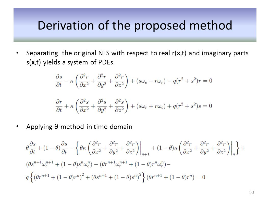 Derivation of the proposed method Separating the original NLS with respect to real r(x,t) and imaginary parts s(x,t) yields a system of PDEs. Applying