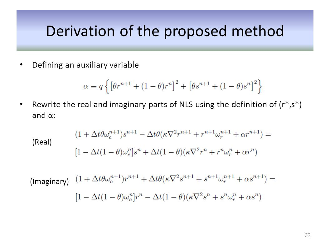Derivation of the proposed method Defining an auxiliary variable Rewrite the real and imaginary parts of NLS using the definition of (r*,s*) and α: (R