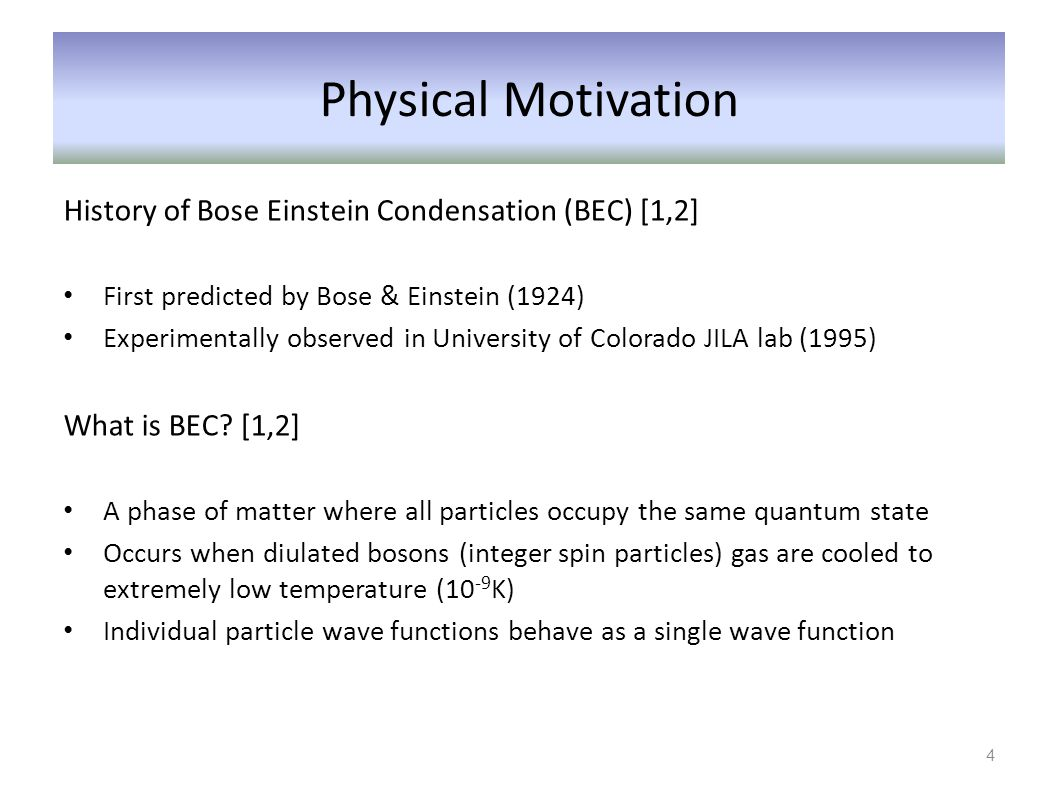 History of Bose Einstein Condensation (BEC) [1,2] First predicted by Bose & Einstein (1924) Experimentally observed in University of Colorado JILA lab