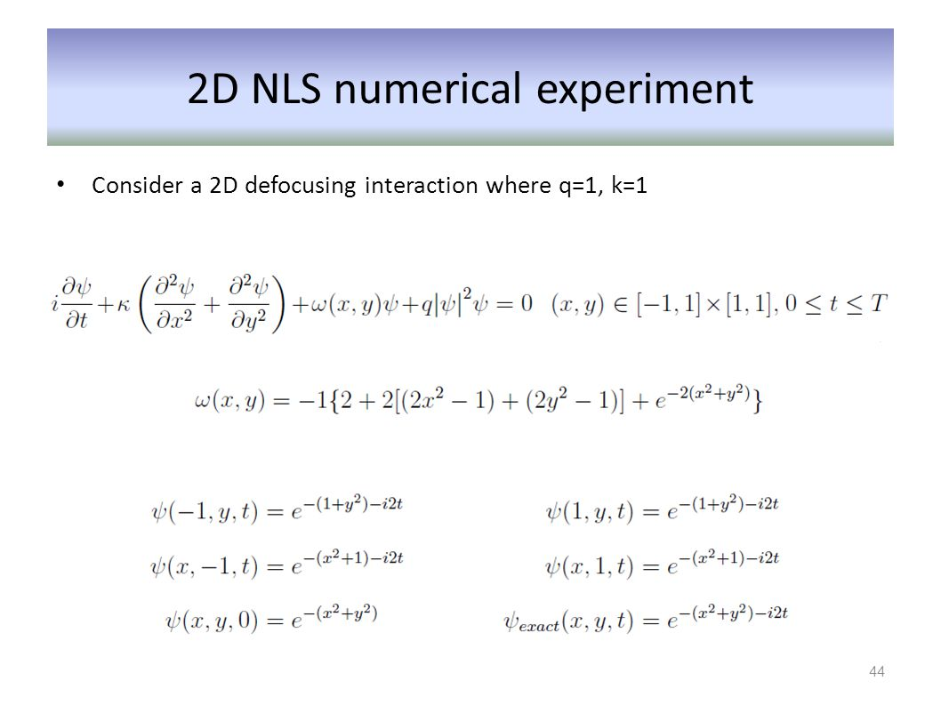 2D NLS numerical experiment Consider a 2D defocusing interaction where q=1, k=1 44