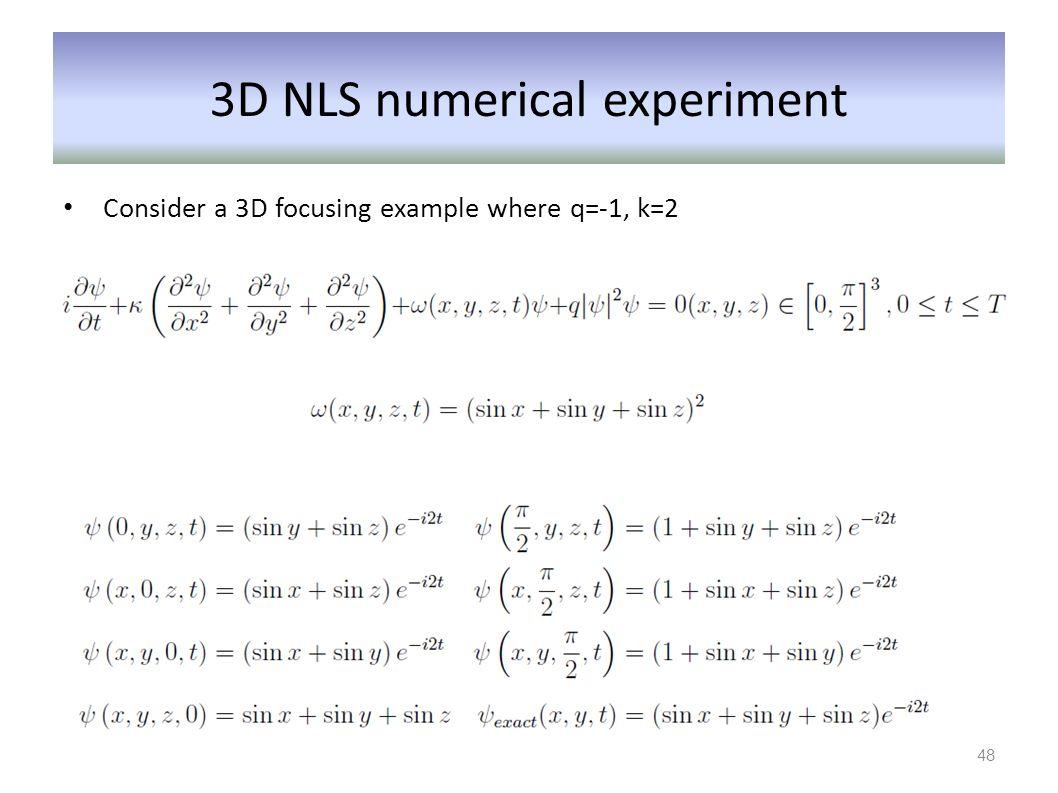 3D NLS numerical experiment Consider a 3D focusing example where q=-1, k=2 48