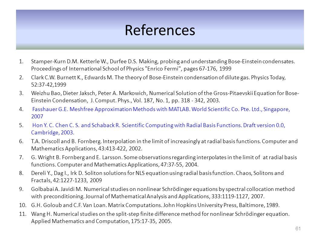 References 1.Stamper-Kurn D.M. Ketterle W., Durfee D.S. Making, probing and understanding Bose-Einstein condensates. Proceedings of International Scho
