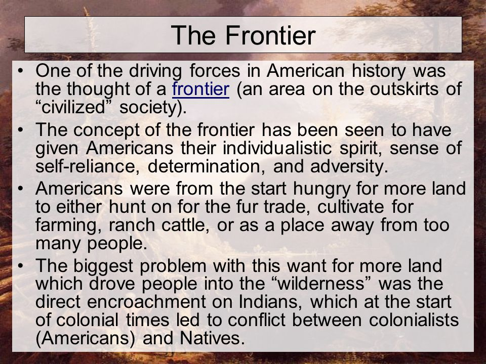 Mobile Society The vast amounts of land in America made many colonials and later Americans a semi- nomadic society constantly moving usually West for more land.