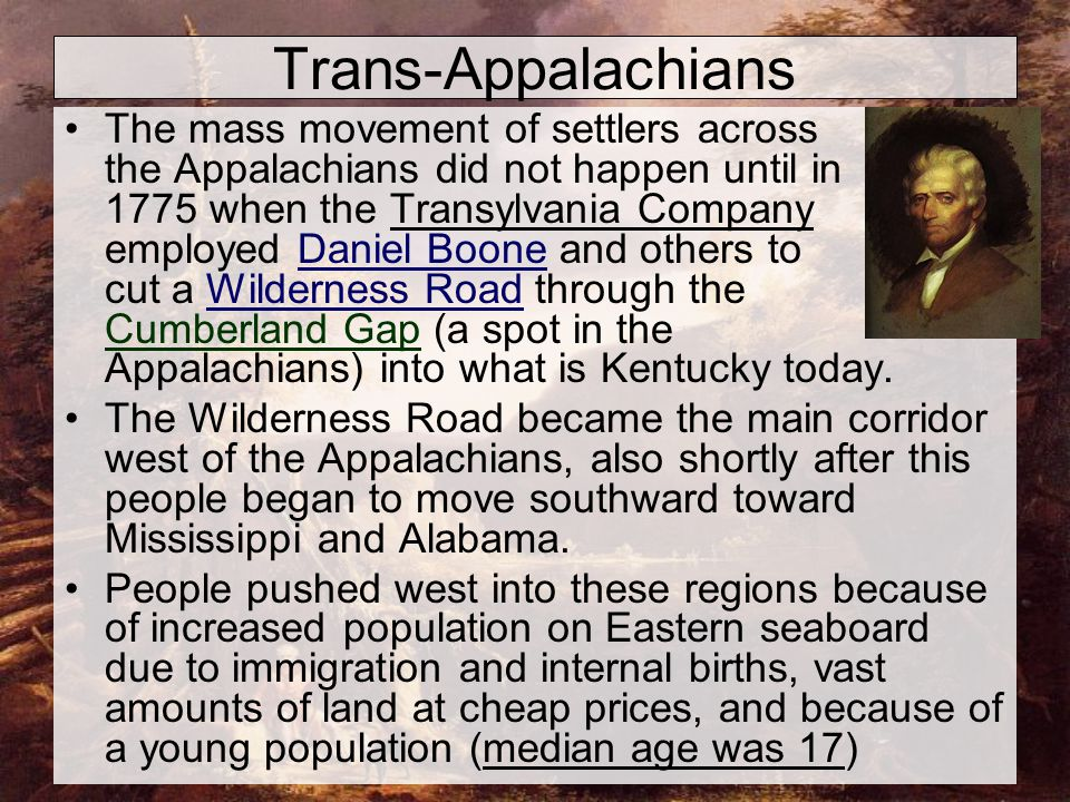 Trans-Appalachians The mass movement of settlers across the Appalachians did not happen until in 1775 when the Transylvania Company employed Daniel Bo