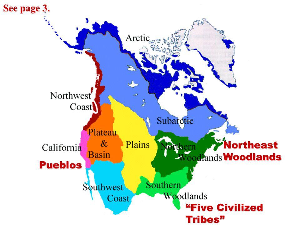 "Northeast Woodlands ""Five Civilized Tribes"" Pueblos See page 3."