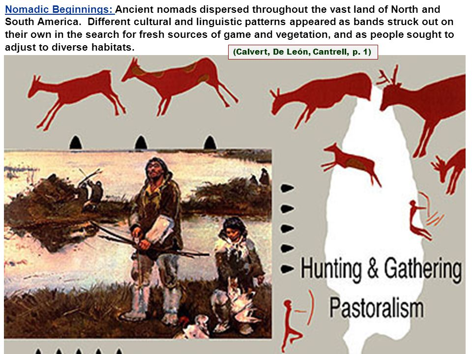 Nomadic Beginnings: Ancient nomads dispersed throughout the vast land of North and South America. Different cultural and linguistic patterns appeared