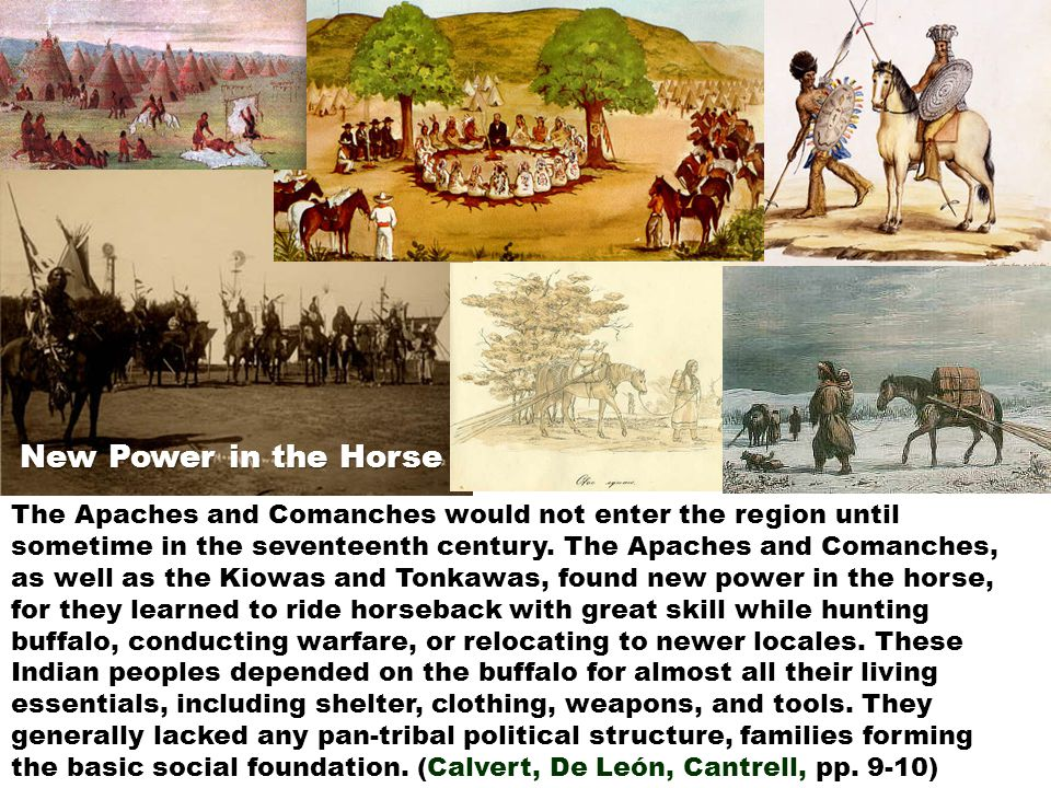 The Apaches and Comanches would not enter the region until sometime in the seventeenth century. The Apaches and Comanches, as well as the Kiowas and T