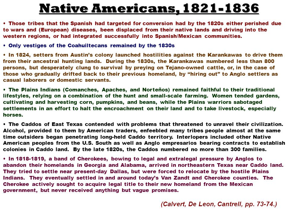 Those tribes that the Spanish had targeted for conversion had by the 1820s either perished due to wars and (European) diseases, been displaced from th