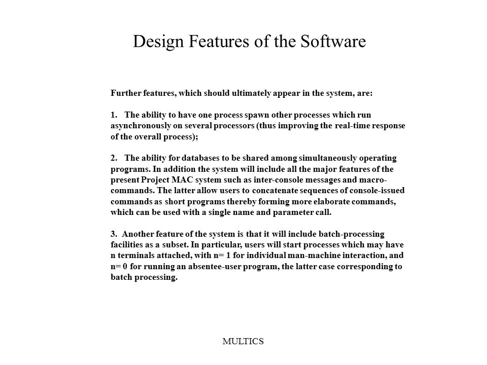 MULTICS Design Features of the Software Further features, which should ultimately appear in the system, are: 1.