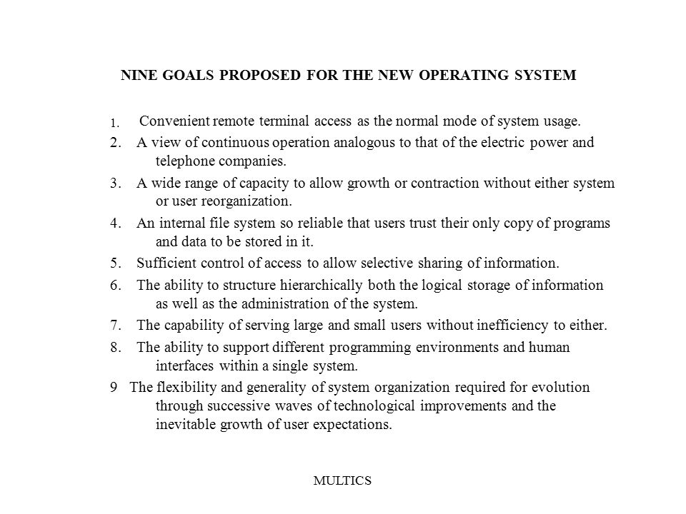 MULTICS NINE GOALS PROPOSED FOR THE NEW OPERATING SYSTEM 1.