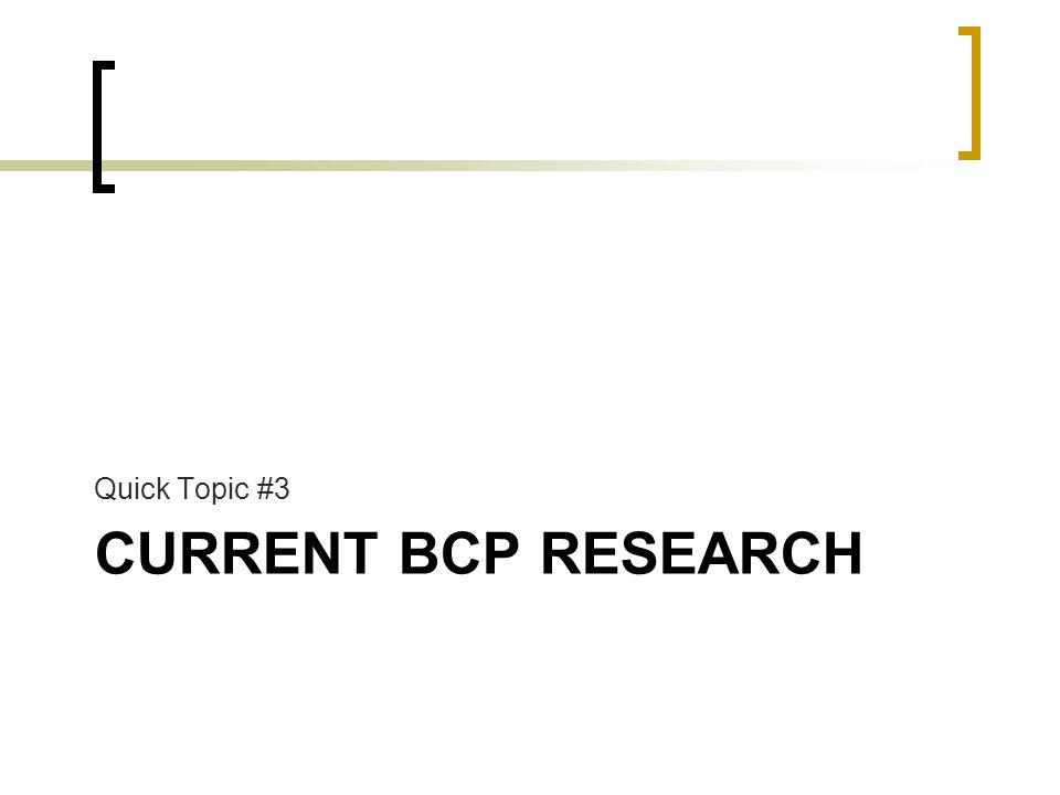 CURRENT BCP RESEARCH Quick Topic #3