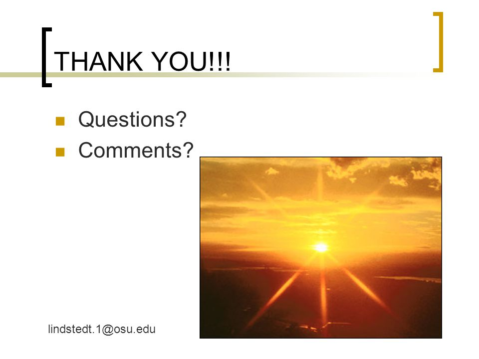 THANK YOU!!! Questions Comments lindstedt.1@osu.edu