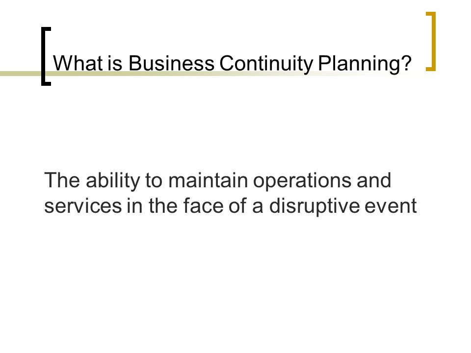 What is Business Continuity Planning.