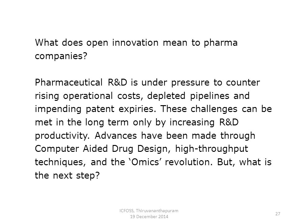 ICFOSS, Thiruvananthapuram 19 December 2014 27 What does open innovation mean to pharma companies.