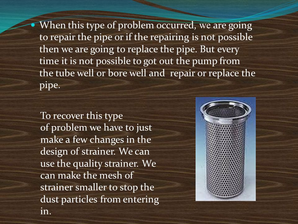 When this type of problem occurred, we are going to repair the pipe or if the repairing is not possible then we are going to replace the pipe. But eve