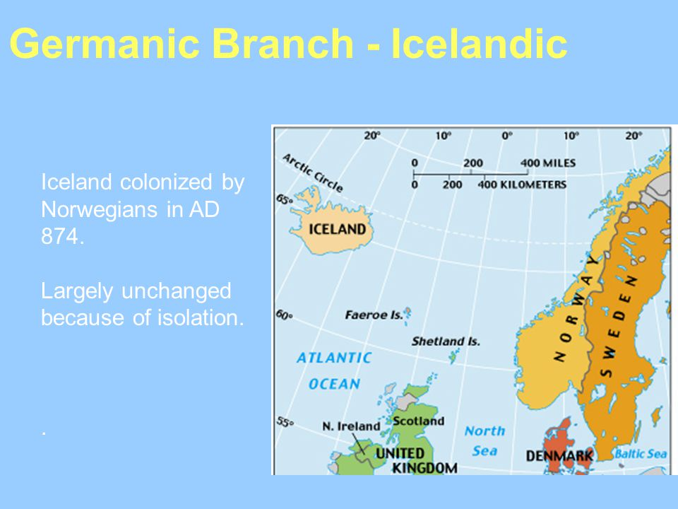 Germanic Branch - Icelandic Iceland colonized by Norwegians in AD 874. Largely unchanged because of isolation..