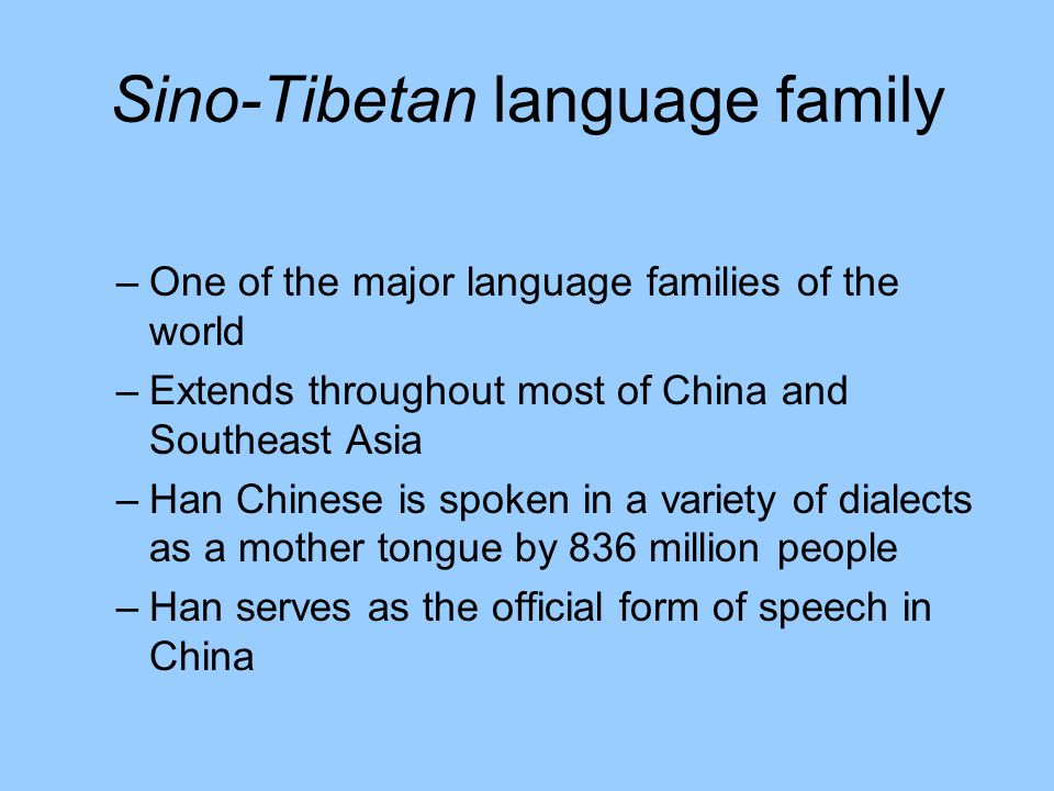 Sino-Tibetan language family –One of the major language families of the world –Extends throughout most of China and Southeast Asia –Han Chinese is spo