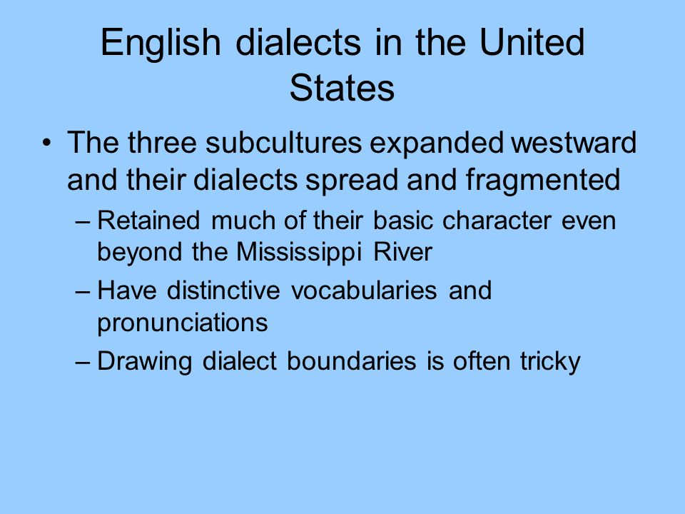 English dialects in the United States The three subcultures expanded westward and their dialects spread and fragmented –Retained much of their basic c