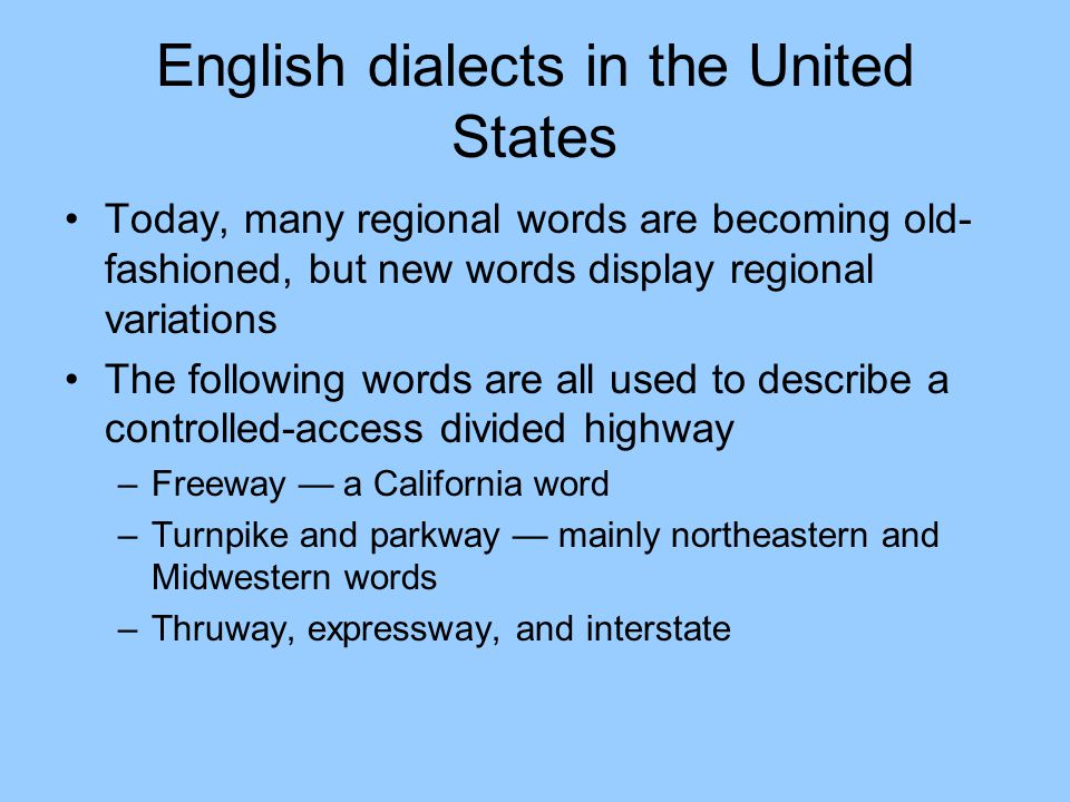 English dialects in the United States Today, many regional words are becoming old- fashioned, but new words display regional variations The following