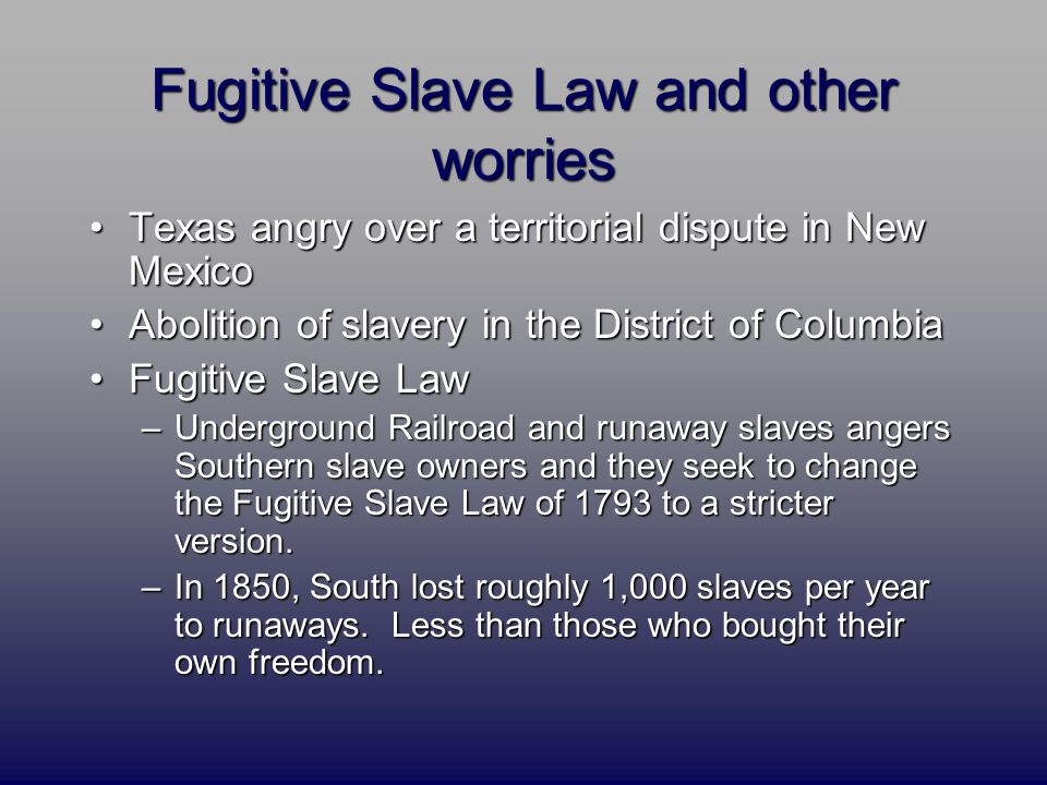 Fugitive Slave Law and other worries Texas angry over a territorial dispute in New MexicoTexas angry over a territorial dispute in New Mexico Abolitio