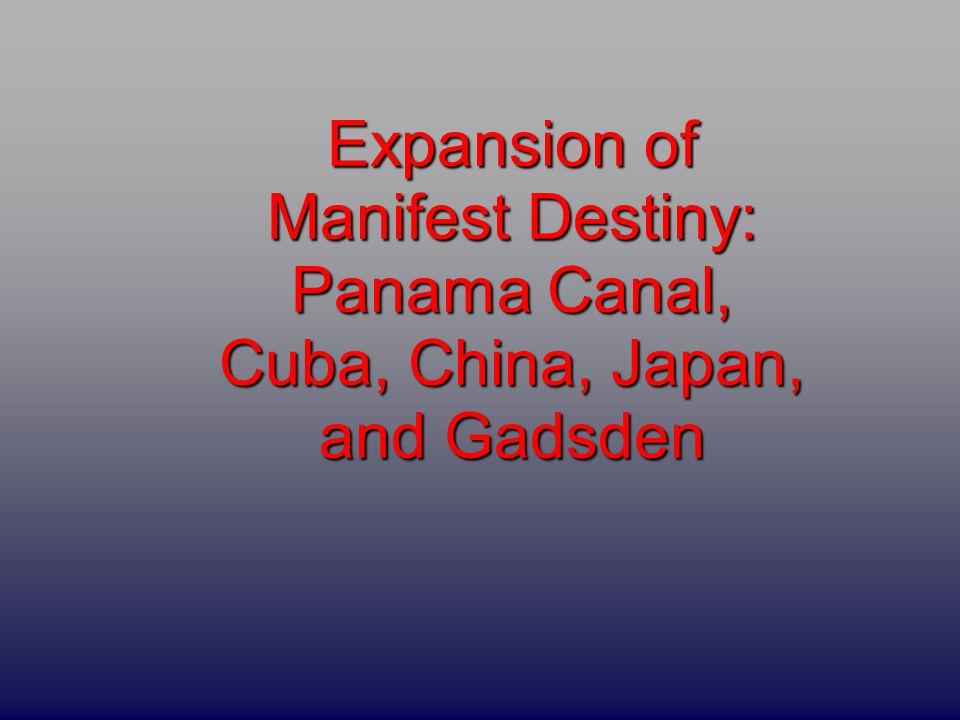 Expansion of Manifest Destiny: Panama Canal, Cuba, China, Japan, and Gadsden