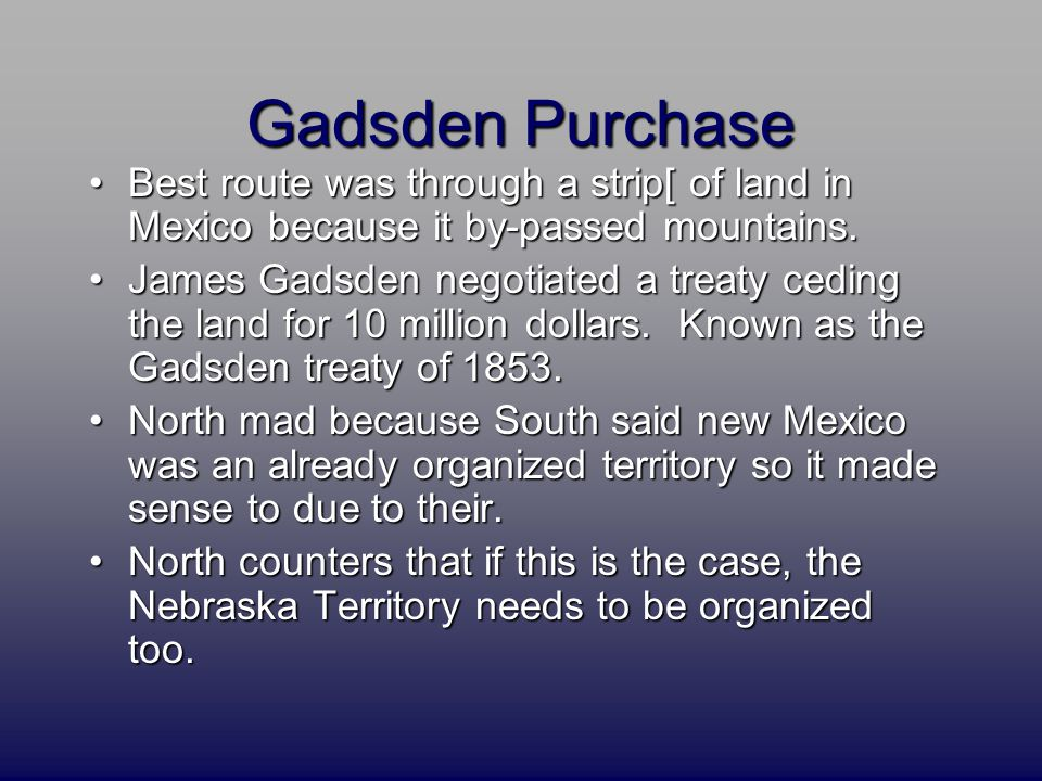 Gadsden Purchase Best route was through a strip[ of land in Mexico because it by-passed mountains.Best route was through a strip[ of land in Mexico be