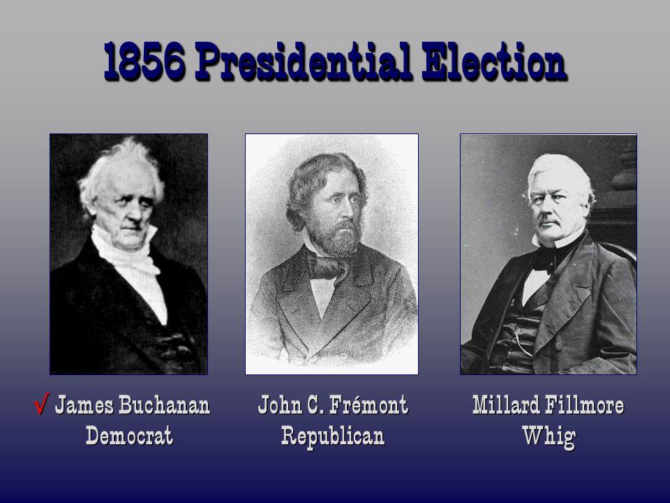 1856 Presidential Election √ James Buchanan John C.