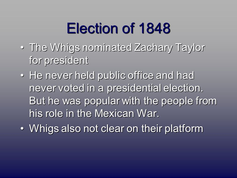 Election of 1848 The Whigs nominated Zachary Taylor for presidentThe Whigs nominated Zachary Taylor for president He never held public office and had