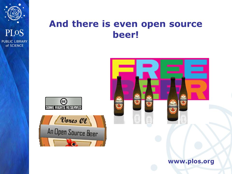 www.plos.org And there is even open source beer!