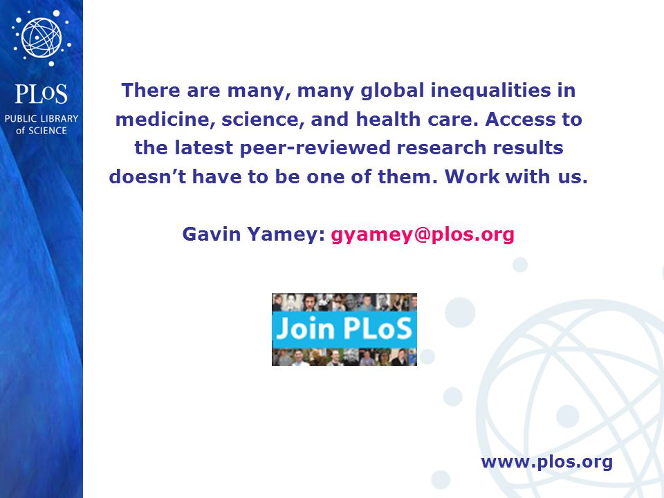 www.plos.org There are many, many global inequalities in medicine, science, and health care.