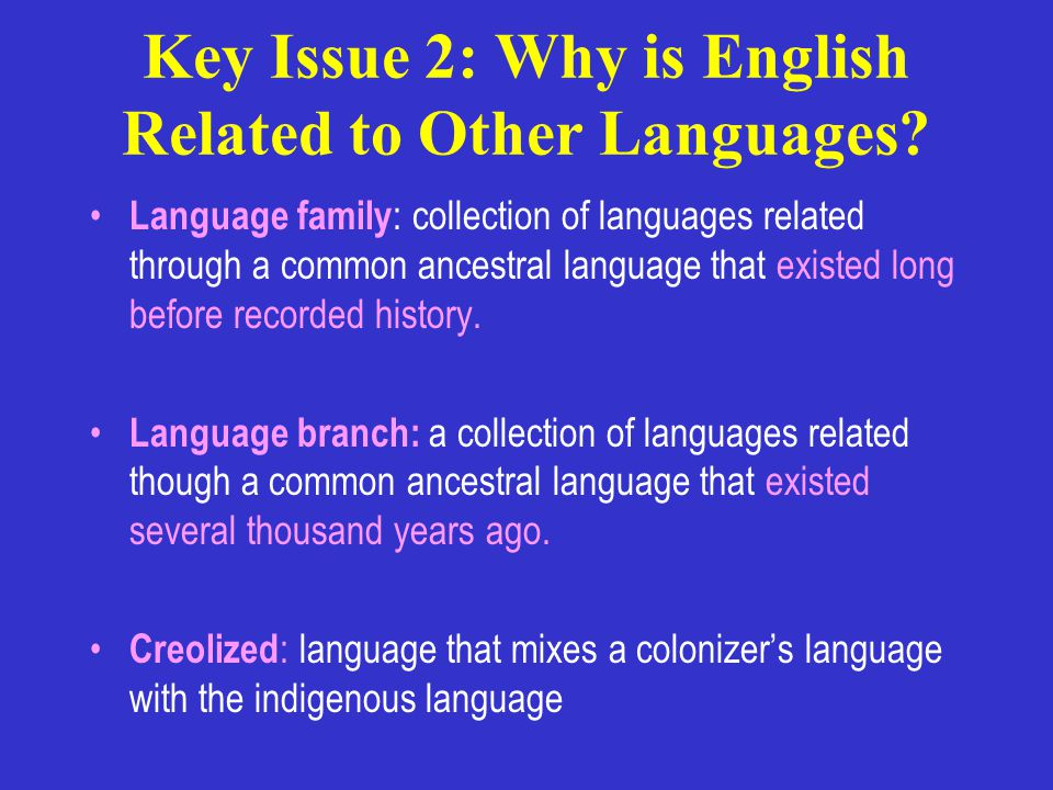 Key Issue 2: Why is English Related to Other Languages.