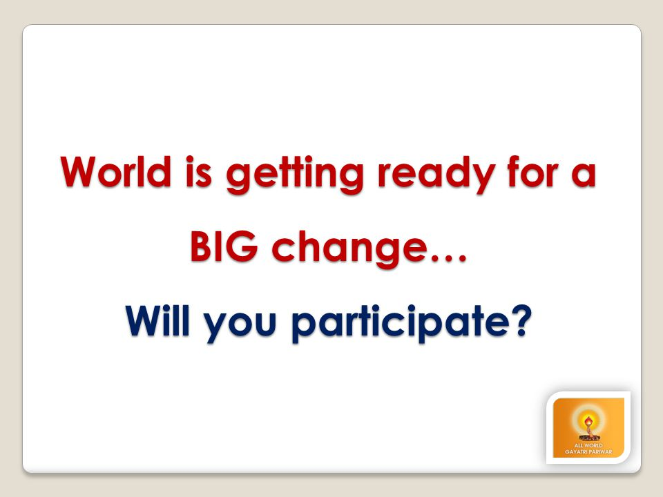 World is getting ready for a BIG change… Will you participate?