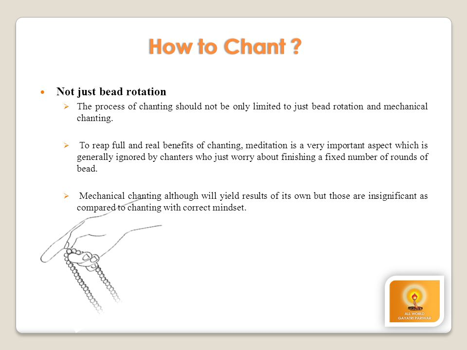 Not just bead rotation  The process of chanting should not be only limited to just bead rotation and mechanical chanting.