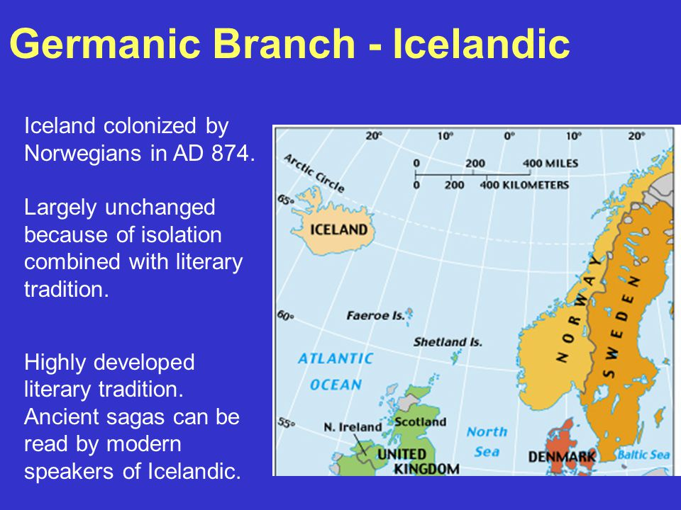 Germanic Branch - Icelandic Iceland colonized by Norwegians in AD 874.