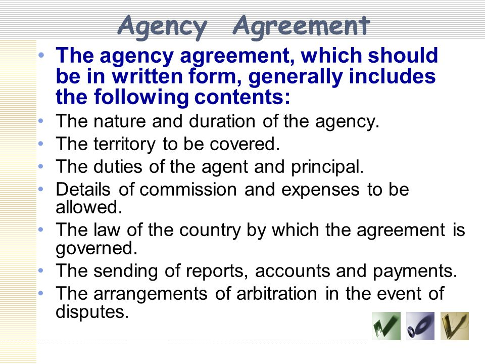 Agency Agreement The agency agreement, which should be in written form, generally includes the following contents: The nature and duration of the agen
