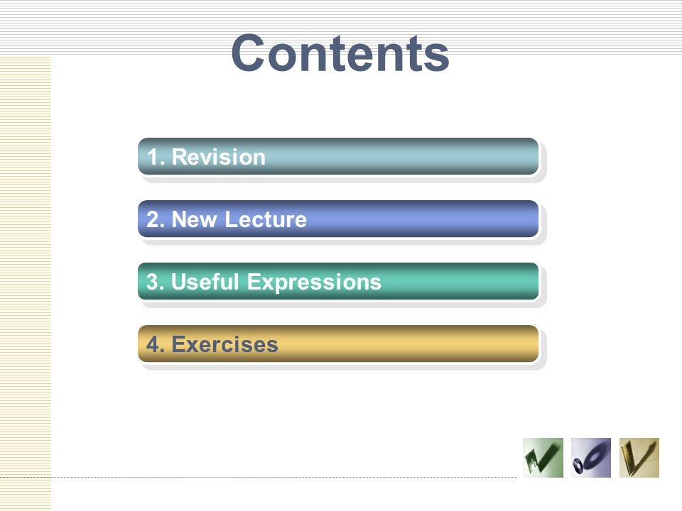 Contents 1. Revision 2. New Lecture 3. Useful Expressions 4. Exercises 4. Exercises