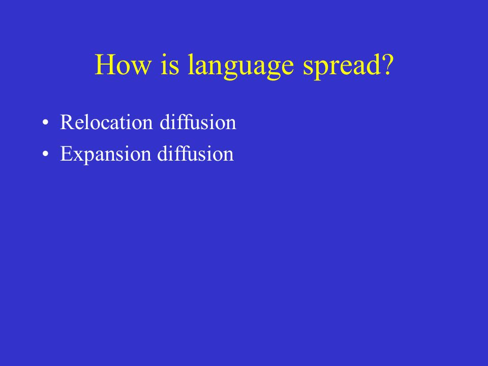 How is language spread? Relocation diffusion Expansion diffusion
