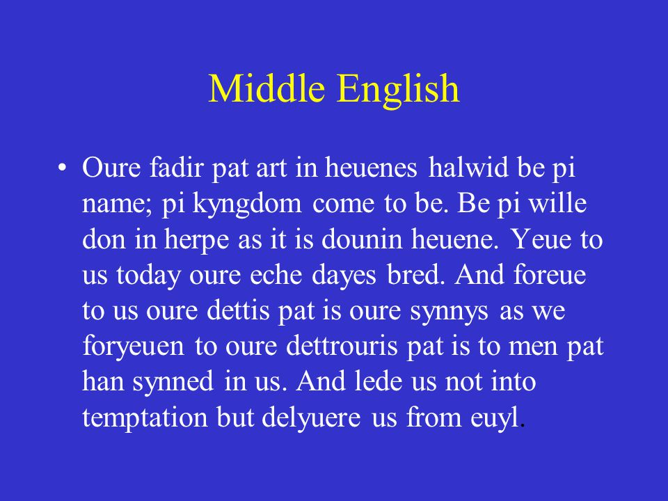 Middle English Oure fadir pat art in heuenes halwid be pi name; pi kyngdom come to be.
