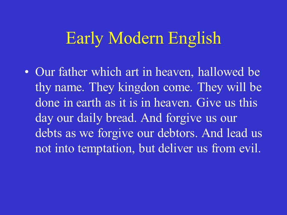 Early Modern English Our father which art in heaven, hallowed be thy name.