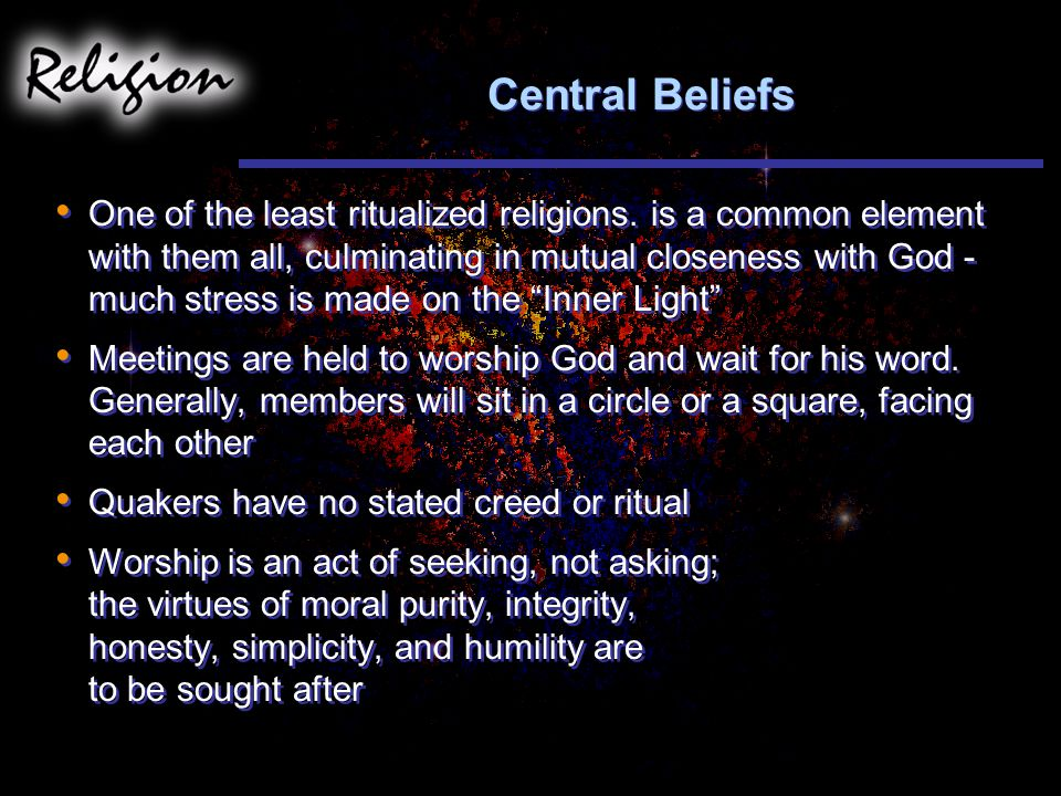 Central Beliefs One of the least ritualized religions.