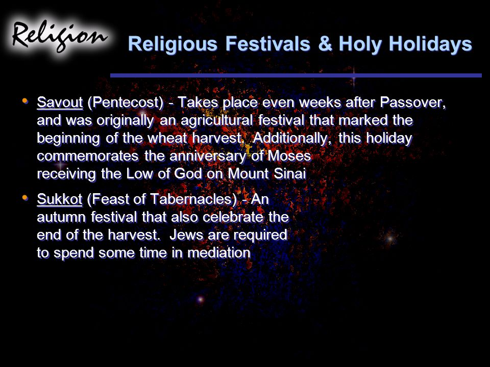 Religious Festivals & Holy Holidays Savout (Pentecost) - Takes place even weeks after Passover, and was originally an agricultural festival that marked the beginning of the wheat harvest.