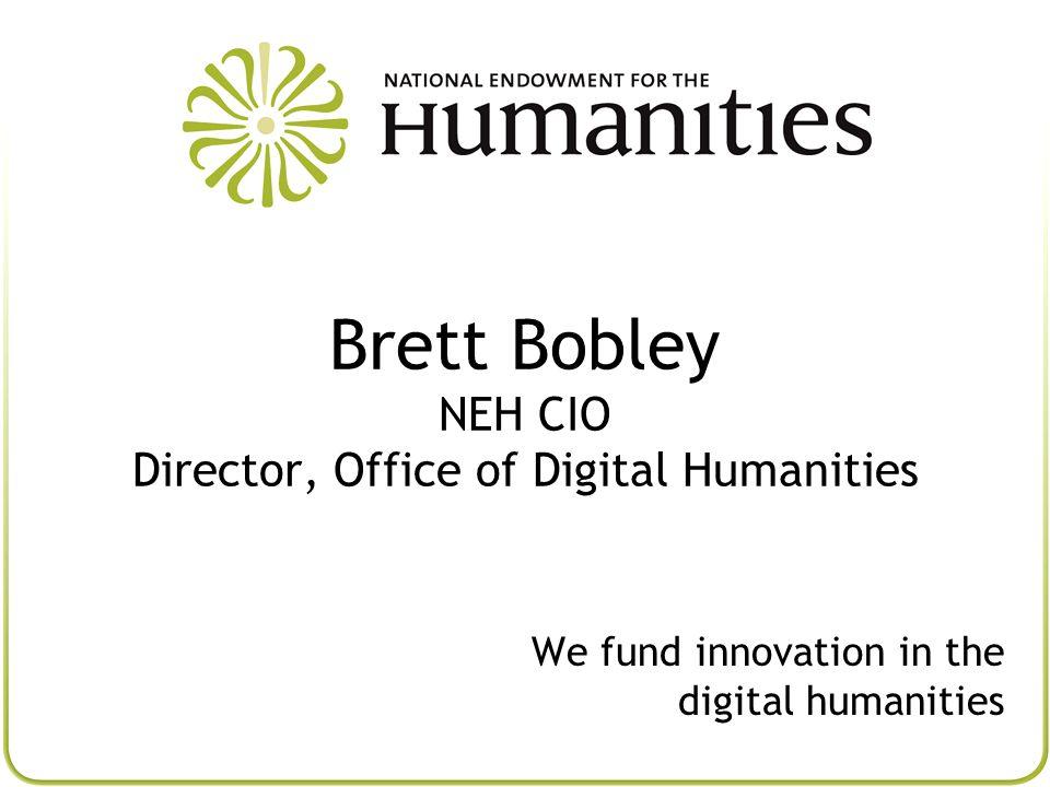 Brett Bobley NEH CIO Director, Office of Digital Humanities We fund innovation in the digital humanities