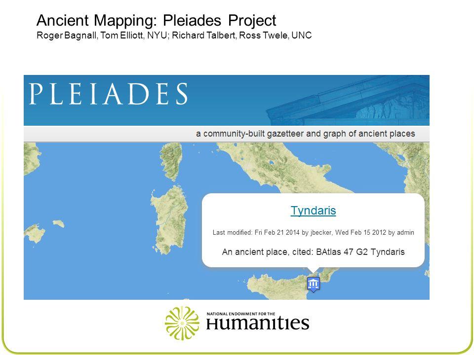 Ancient Mapping: Pleiades Project Roger Bagnall, Tom Elliott, NYU; Richard Talbert, Ross Twele, UNC