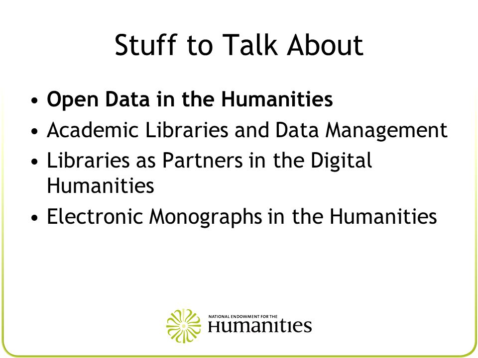 Stuff to Talk About Open Data in the Humanities Academic Libraries and Data Management Libraries as Partners in the Digital Humanities Electronic Monographs in the Humanities