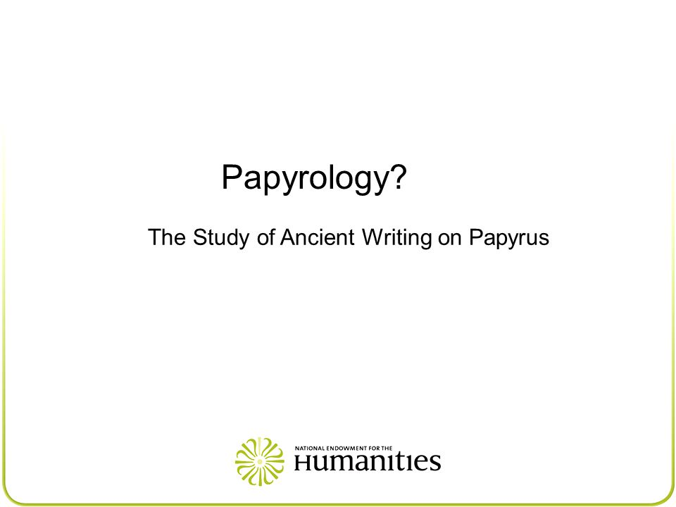 Papyrology? The Study of Ancient Writing on Papyrus