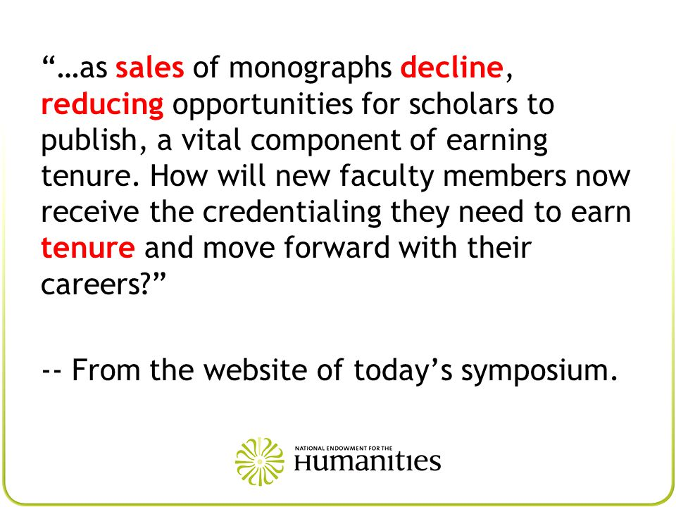 …as sales of monographs decline, reducing opportunities for scholars to publish, a vital component of earning tenure.