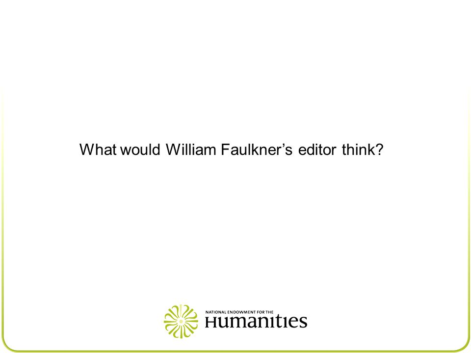 What would William Faulkner's editor think?
