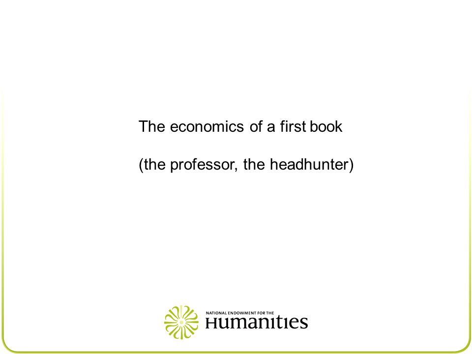 The economics of a first book (the professor, the headhunter)